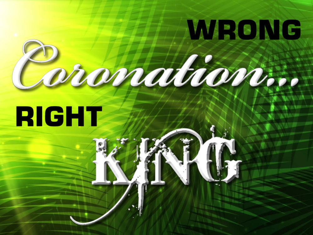 Wrong Coronation ... Right King Image