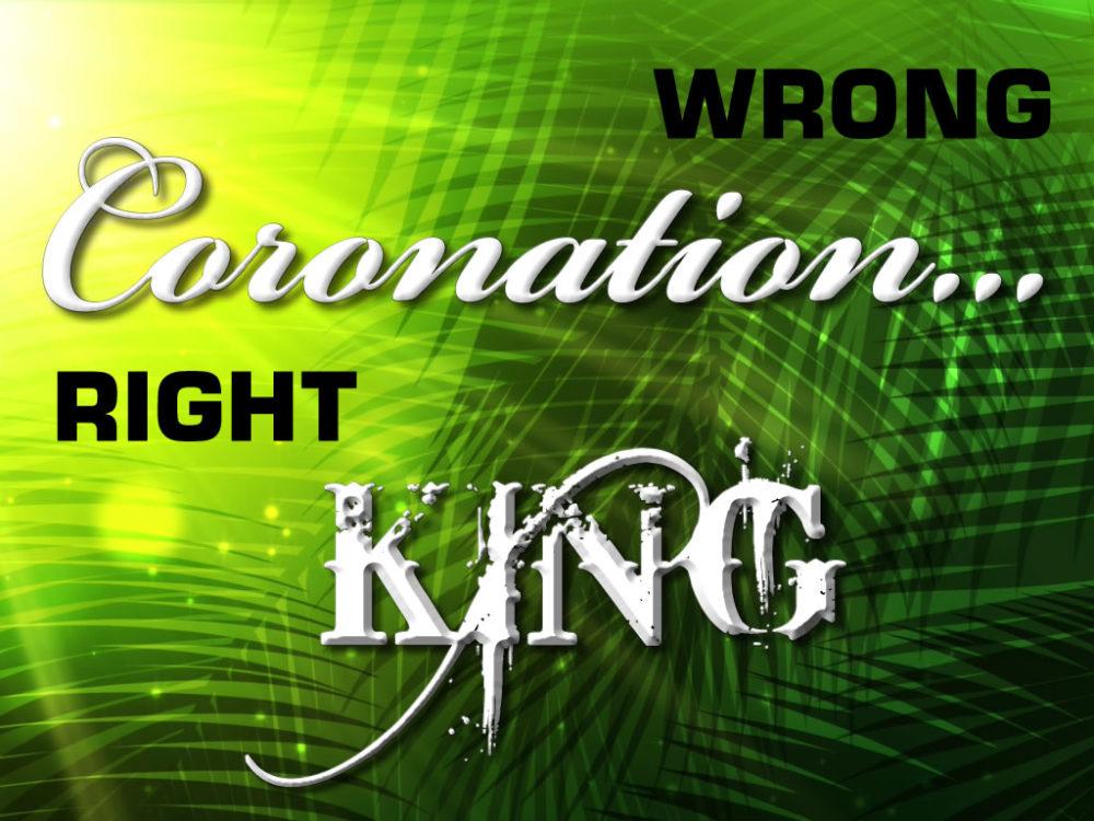 Wrong Coronation ... Right King Image